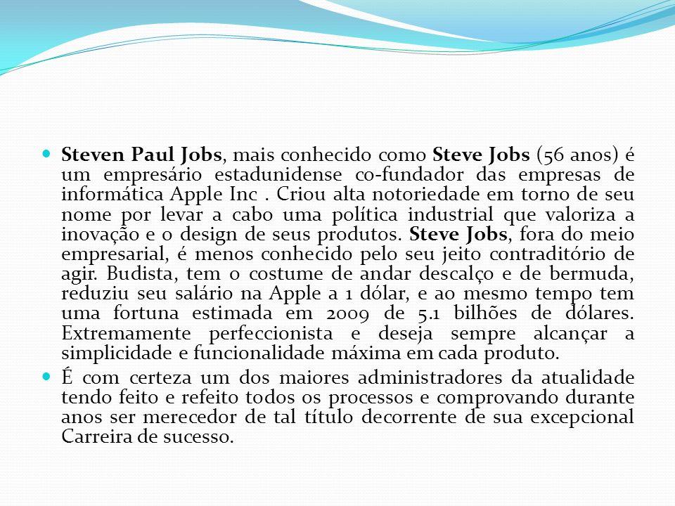 Steven Paul Jobs, mais conhecido como Steve Jobs (56 anos) é um empresário estadunidense co-fundador das empresas de informática Apple Inc. Criou alta