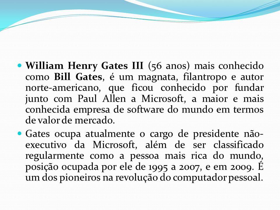 William Henry Gates III (56 anos) mais conhecido como Bill Gates, é um magnata, filantropo e autor norte-americano, que ficou conhecido por fundar jun