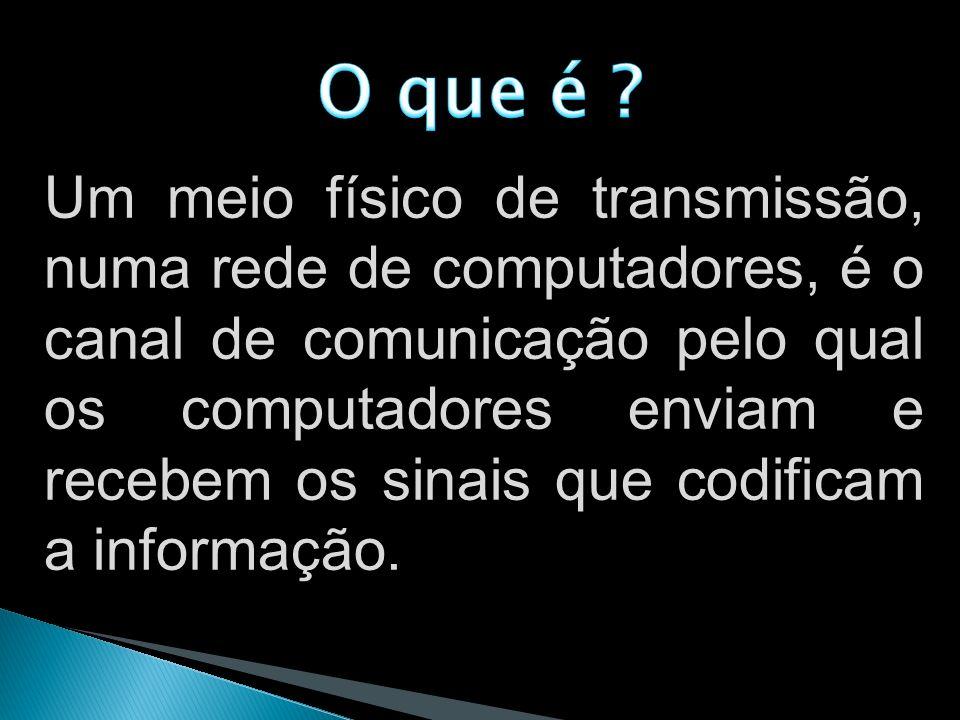 Um meio físico de transmissão, numa rede de computadores, é o canal de comunicação pelo qual os computadores enviam e recebem os sinais que codificam