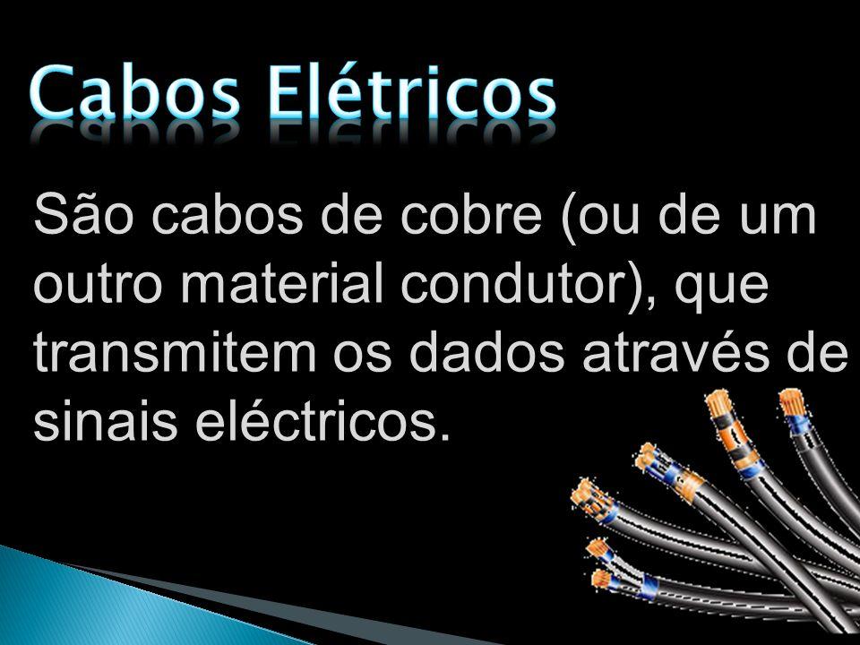 São cabos de cobre (ou de um outro material condutor), que transmitem os dados através de sinais eléctricos.