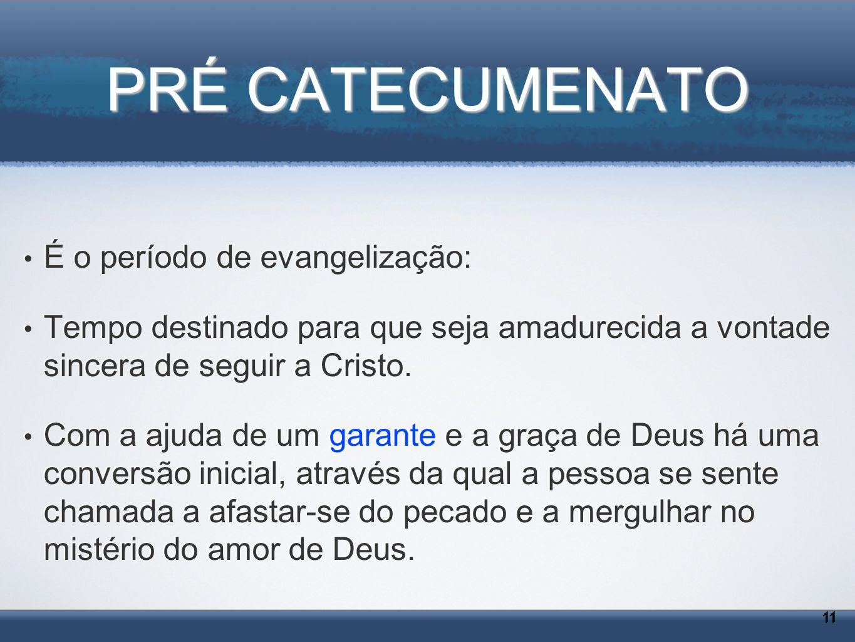 PRÉ CATECUMENATO É o período de evangelização: Tempo destinado para que seja amadurecida a vontade sincera de seguir a Cristo. Com a ajuda de um garan