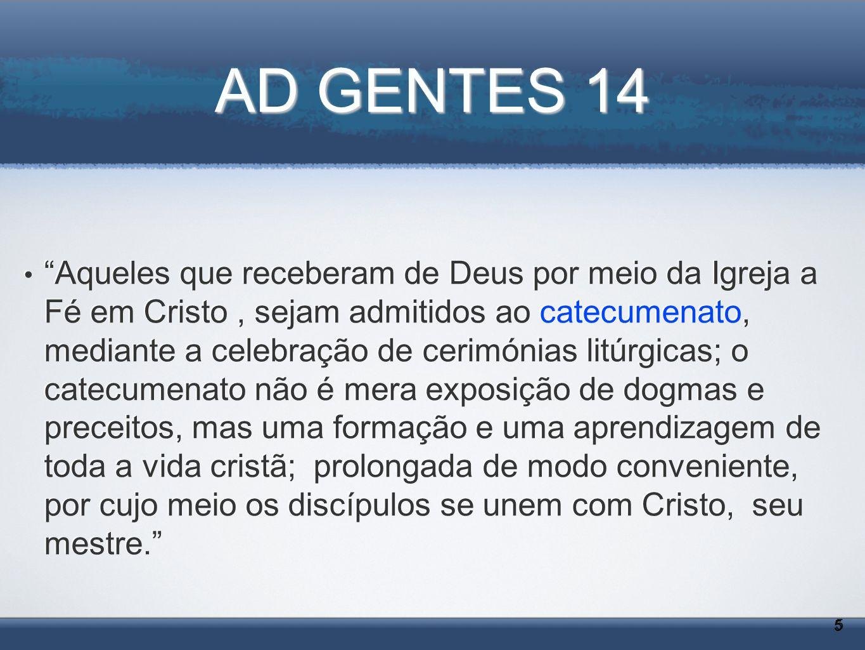 AD GENTES 14 Aqueles que receberam de Deus por meio da Igreja a Fé em Cristo, sejam admitidos ao catecumenato, mediante a celebração de cerimónias lit