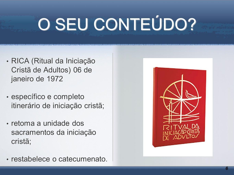 O SEU CONTEÚDO? RICA (Ritual da Iniciação Cristã de Adultos) 06 de janeiro de 1972 específico e completo itinerário de iniciação cristã; retoma a unid