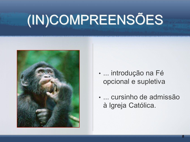 (IN)COMPREENSÕES 8 8...introdução na Fé opcional e supletiva...