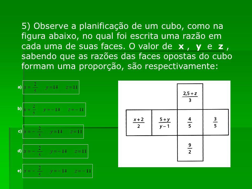 5) Observe a planificação de um cubo, como na figura abaixo, no qual foi escrita uma razão em cada uma de suas faces. O valor de x, y e z, sabendo que