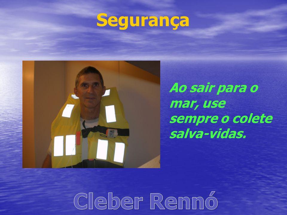 Segurança Ao sair para o mar, use sempre o colete salva-vidas.