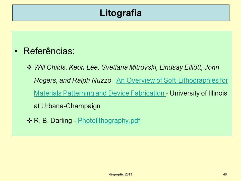 48 Litografia Referências: Will Childs, Keon Lee, Svetlana Mitrovski, Lindsay Elliott, John Rogers, and Ralph Nuzzo - An Overview of Soft-Lithographie