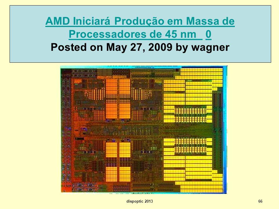 66 AMD Iniciará Produção em Massa de Processadores de 45 nm AMD Iniciará Produção em Massa de Processadores de 45 nm 0 Posted on May 27, 2009 by wagne