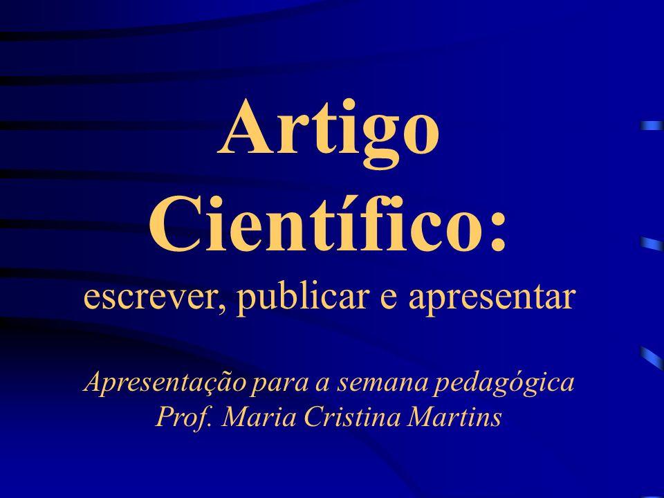 Artigo Científico: escrever, publicar e apresentar Apresentação para a semana pedagógica Prof. Maria Cristina Martins