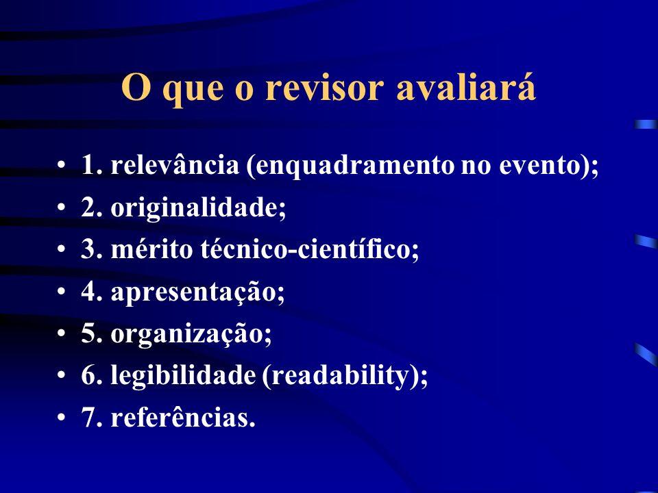O que o revisor avaliará 1. relevância (enquadramento no evento); 2. originalidade; 3. mérito técnico-científico; 4. apresentação; 5. organização; 6.