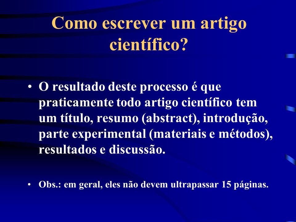 Como escrever um artigo científico? O resultado deste processo é que praticamente todo artigo científico tem um título, resumo (abstract), introdução,