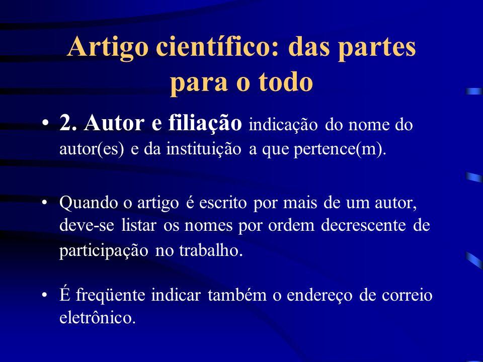 Artigo científico: das partes para o todo 2. Autor e filiação indicação do nome do autor(es) e da instituição a que pertence(m). Quando o artigo é esc