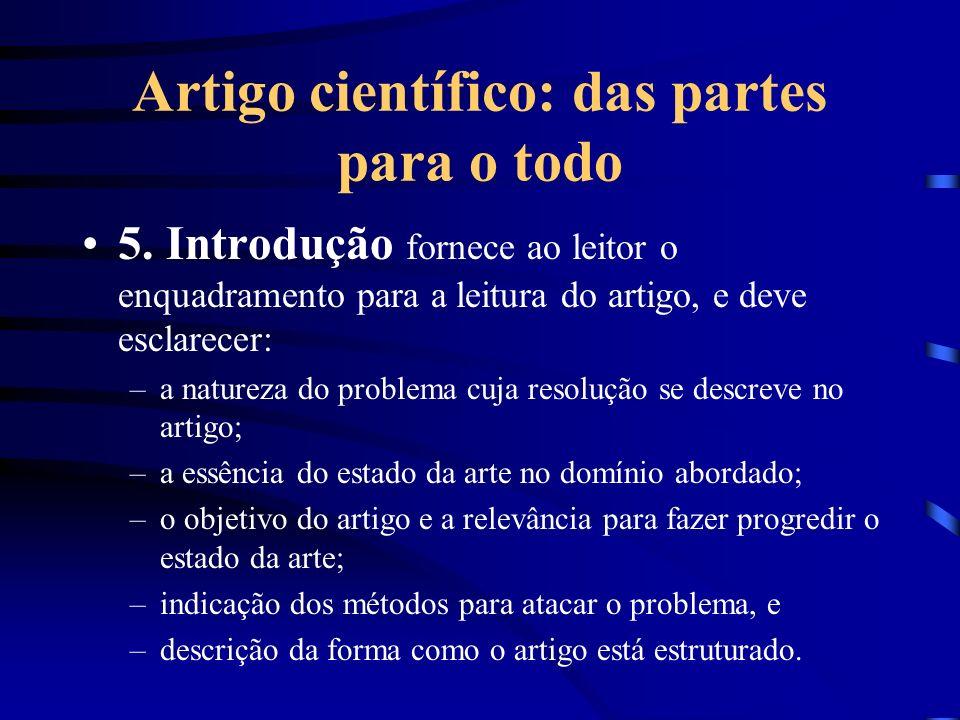 Artigo científico: das partes para o todo 5. Introdução fornece ao leitor o enquadramento para a leitura do artigo, e deve esclarecer: –a natureza do