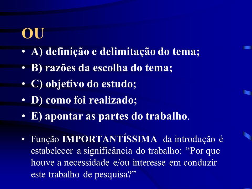 OU A) definição e delimitação do tema; B) razões da escolha do tema; C) objetivo do estudo; D) como foi realizado; E) apontar as partes do trabalho. F