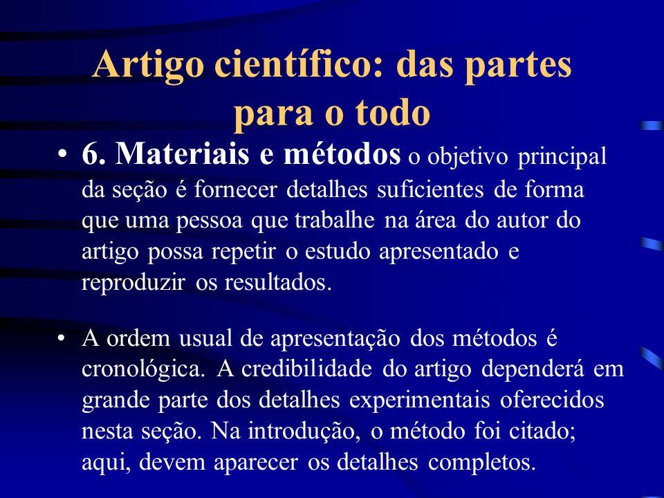 Artigo científico: das partes para o todo 6. Materiais e métodos o objetivo principal da seção é fornecer detalhes suficientes de forma que uma pessoa