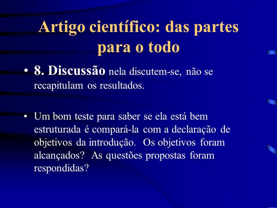 Artigo científico: das partes para o todo 8. Discussão nela discutem-se, não se recapitulam os resultados. Um bom teste para saber se ela está bem est