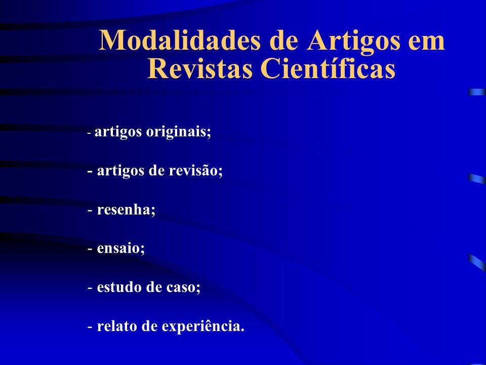 Modalidades de Artigos em Revistas Científicas - artigos originais; - artigos de revisão; - resenha; - ensaio; - estudo de caso; - relato de experiênc