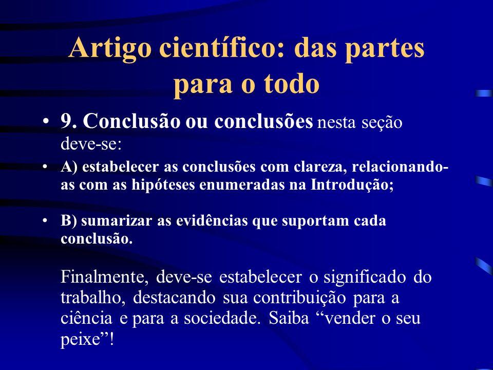 Artigo científico: das partes para o todo 9. Conclusão ou conclusões nesta seção deve-se: A) estabelecer as conclusões com clareza, relacionando- as c