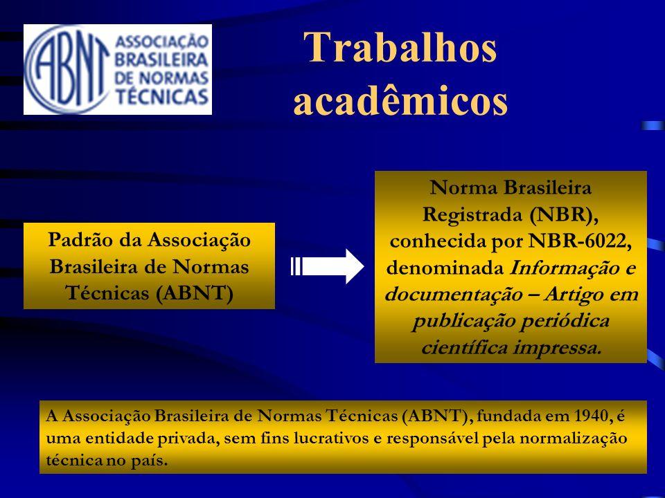 Padrão da Associação Brasileira de Normas Técnicas (ABNT) Trabalhos acadêmicos Norma Brasileira Registrada (NBR), conhecida por NBR-6022, denominada I