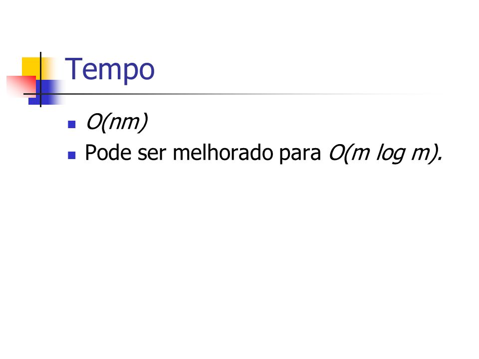 Tempo O(nm) Pode ser melhorado para O(m log m).