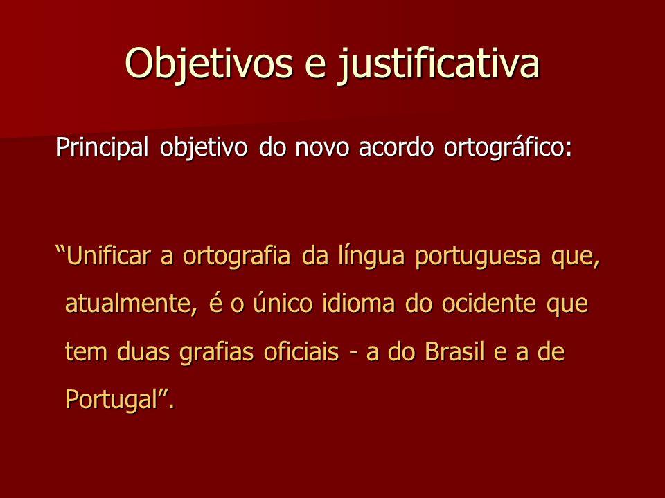 Objetivos e justificativa Principal objetivo do novo acordo ortográfico: Principal objetivo do novo acordo ortográfico: Unificar a ortografia da língu