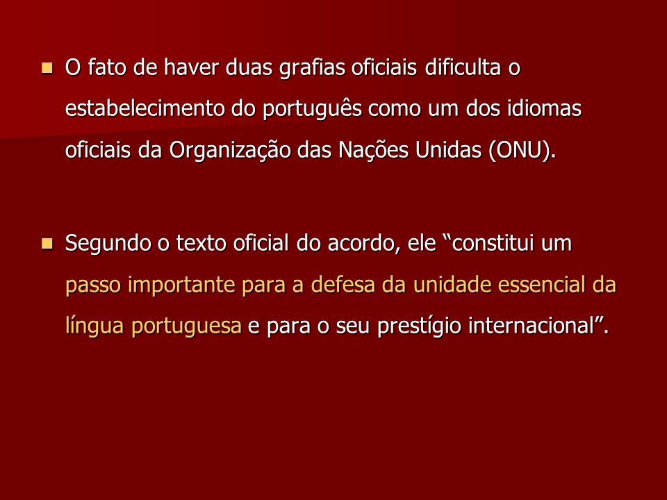 O fato de haver duas grafias oficiais dificulta o estabelecimento do português como um dos idiomas oficiais da Organização das Nações Unidas (ONU). O
