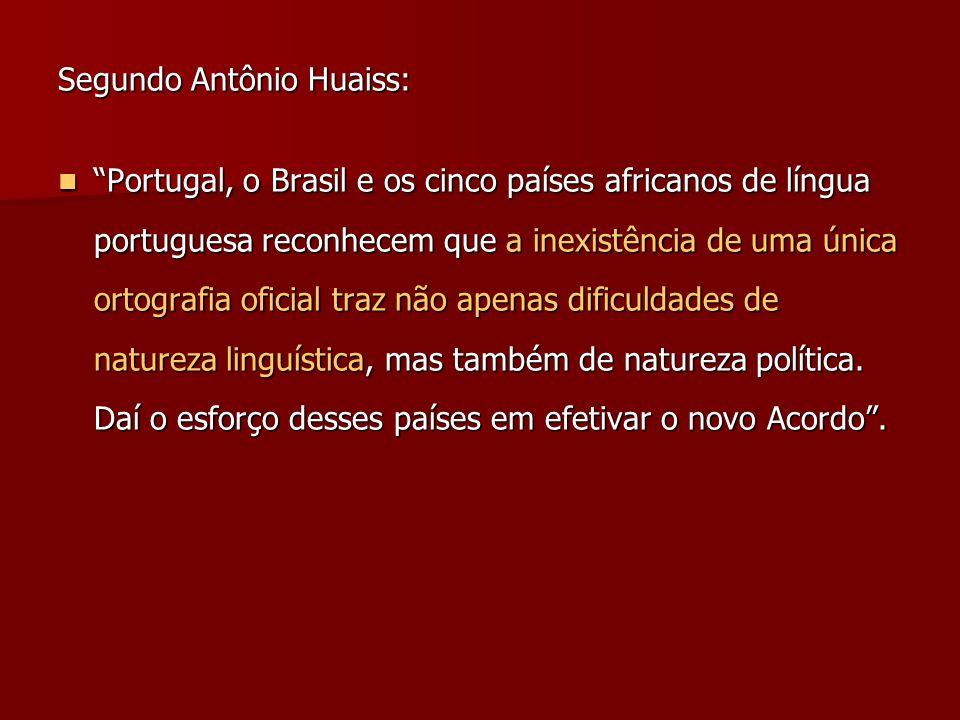 Segundo Antônio Huaiss: Portugal, o Brasil e os cinco países africanos de língua portuguesa reconhecem que a inexistência de uma única ortografia ofic