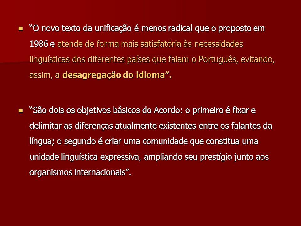 O novo texto da unificação é menos radical que o proposto em 1986 e atende de forma mais satisfatória às necessidades linguísticas dos diferentes país
