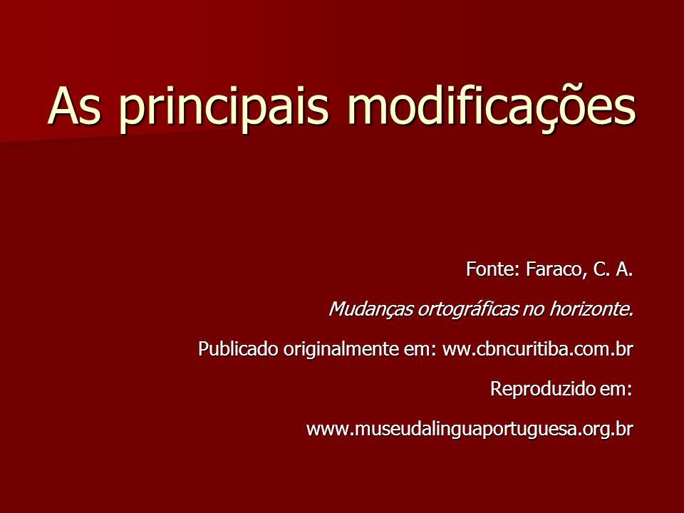 As principais modificações Fonte: Faraco, C. A. Fonte: Faraco, C. A. Mudanças ortográficas no horizonte. Mudanças ortográficas no horizonte. Publicado