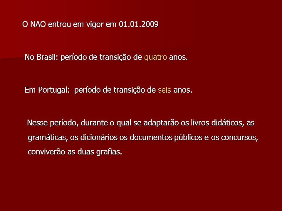 O NAO entrou em vigor em 01.01.2009 O NAO entrou em vigor em 01.01.2009 No Brasil: período de transição de quatro anos. No Brasil: período de transiçã
