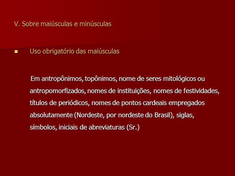 V. Sobre maiúsculas e minúsculas Uso obrigatório das maiúsculas Uso obrigatório das maiúsculas Em antropônimos, topônimos, nome de seres mitológicos o