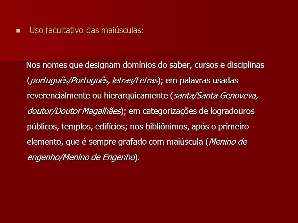 Uso facultativo das maiúsculas: Uso facultativo das maiúsculas: Nos nomes que designam domínios do saber, cursos e disciplinas (português/Português, l