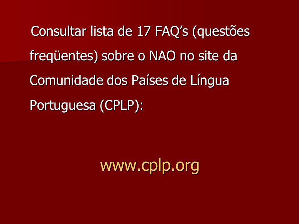Consultar lista de 17 FAQs (questões freqüentes) sobre o NAO no site da Comunidade dos Países de Língua Portuguesa (CPLP): Consultar lista de 17 FAQs