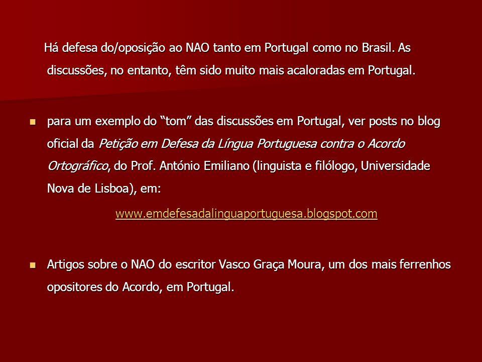 Há defesa do/oposição ao NAO tanto em Portugal como no Brasil. As discussões, no entanto, têm sido muito mais acaloradas em Portugal. Há defesa do/opo