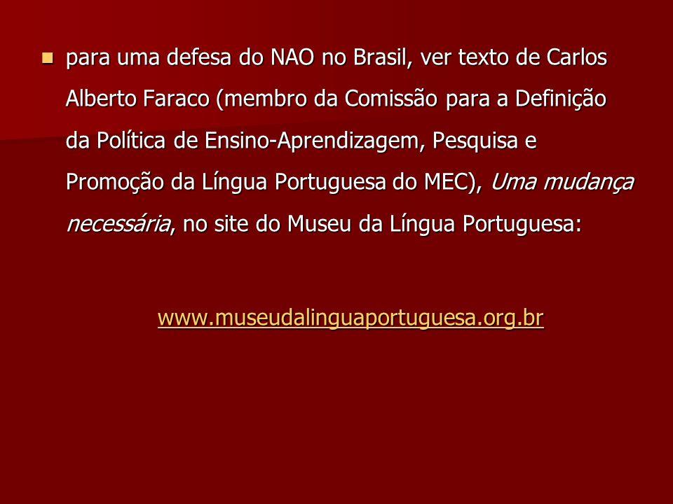 para uma defesa do NAO no Brasil, ver texto de Carlos Alberto Faraco (membro da Comissão para a Definição da Política de Ensino-Aprendizagem, Pesquisa
