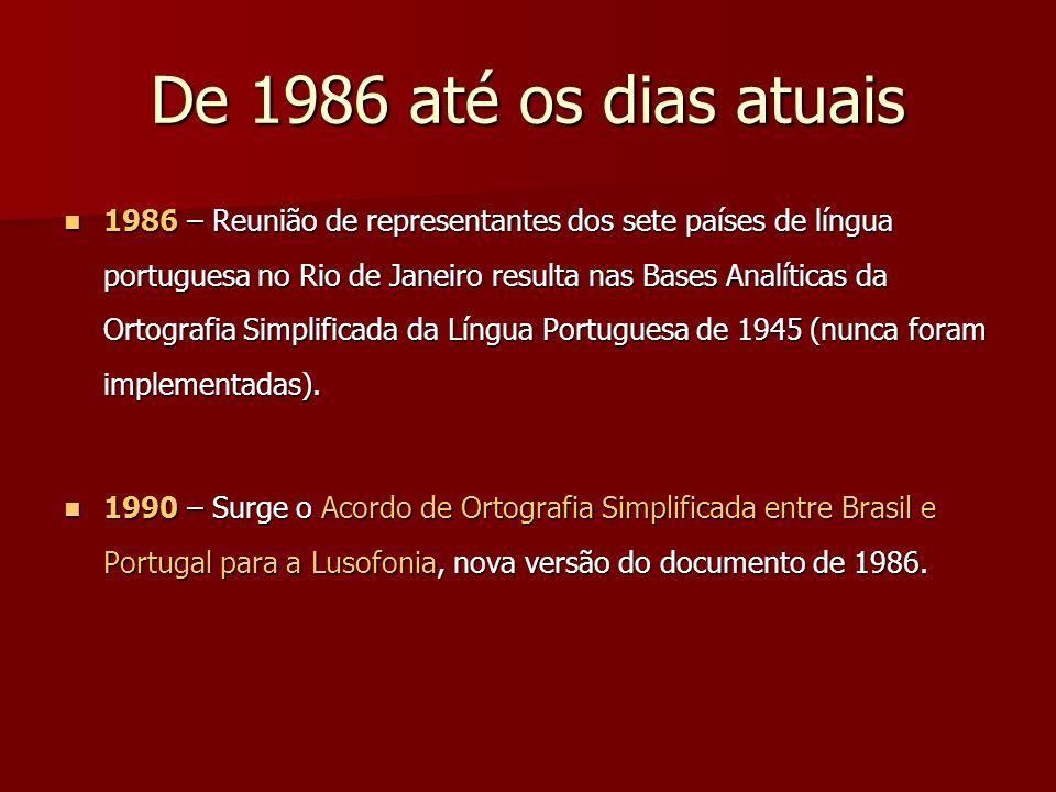 De 1986 até os dias atuais 1986 – Reunião de representantes dos sete países de língua portuguesa no Rio de Janeiro resulta nas Bases Analíticas da Ort