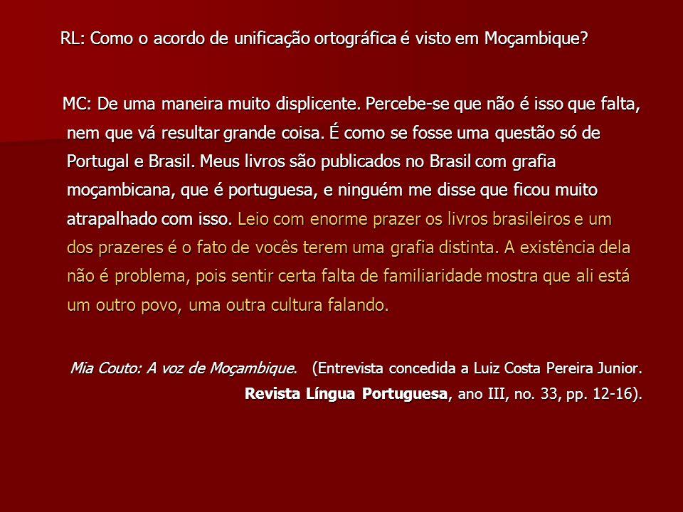 RL: Como o acordo de unificação ortográfica é visto em Moçambique? RL: Como o acordo de unificação ortográfica é visto em Moçambique? MC: De uma manei