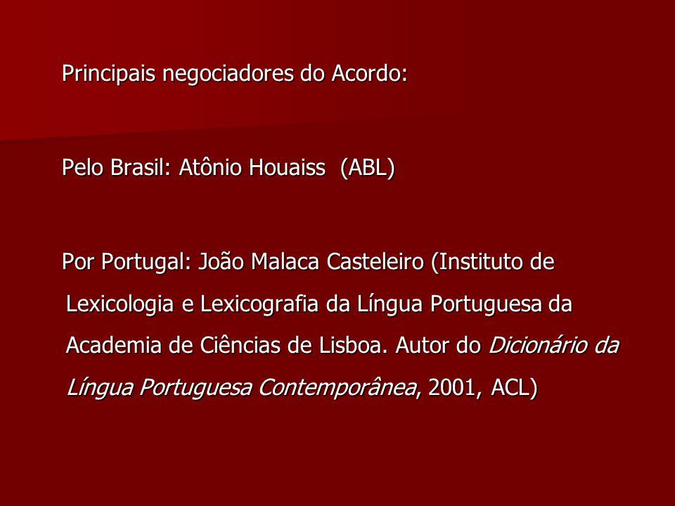 Principais negociadores do Acordo: Principais negociadores do Acordo: Pelo Brasil: Atônio Houaiss (ABL) Pelo Brasil: Atônio Houaiss (ABL) Por Portugal