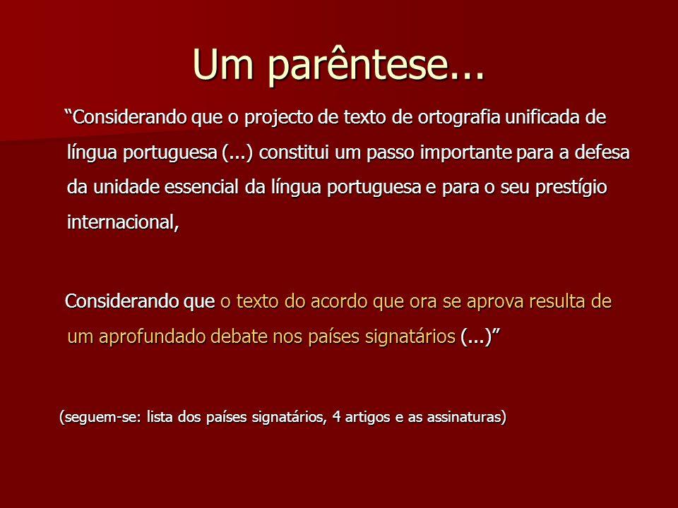 Um parêntese... Considerando que o projecto de texto de ortografia unificada de língua portuguesa (...) constitui um passo importante para a defesa da