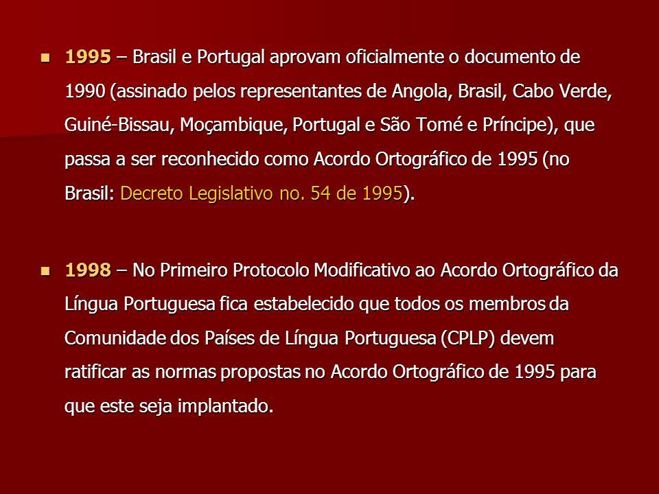 1995 – Brasil e Portugal aprovam oficialmente o documento de 1990 (assinado pelos representantes de Angola, Brasil, Cabo Verde, Guiné-Bissau, Moçambiq