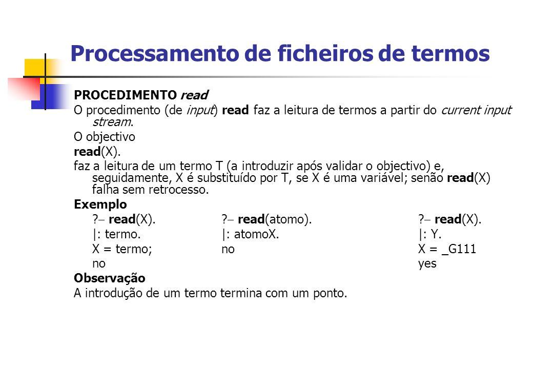 Processamento de ficheiros de termos PROCEDIMENTO read O procedimento (de input) read faz a leitura de termos a partir do current input stream.