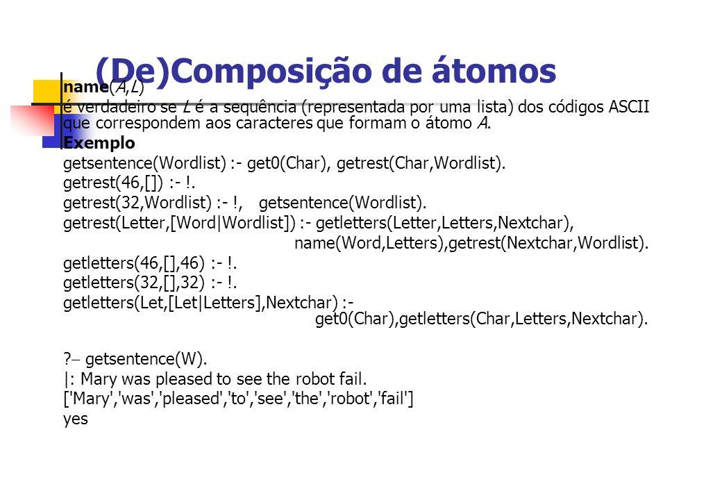 (De)Composição de átomos name(A,L) é verdadeiro se L é a sequência (representada por uma lista) dos códigos ASCII que correspondem aos caracteres que
