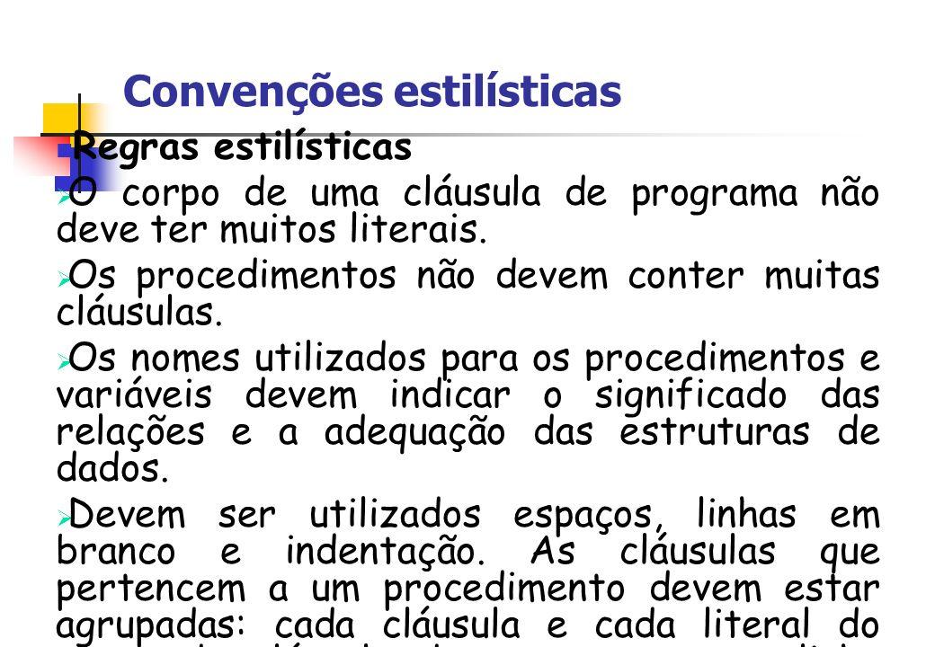 Convenções estilísticas Regras estilísticas O corpo de uma cláusula de programa não deve ter muitos literais. Os procedimentos não devem conter muitas