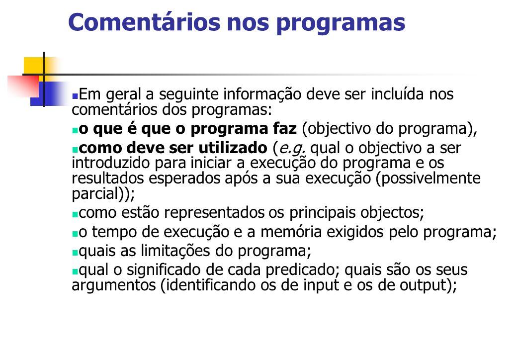 Comentários nos programas Em geral a seguinte informação deve ser incluída nos comentários dos programas: o que é que o programa faz (objectivo do programa), como deve ser utilizado (e.g.
