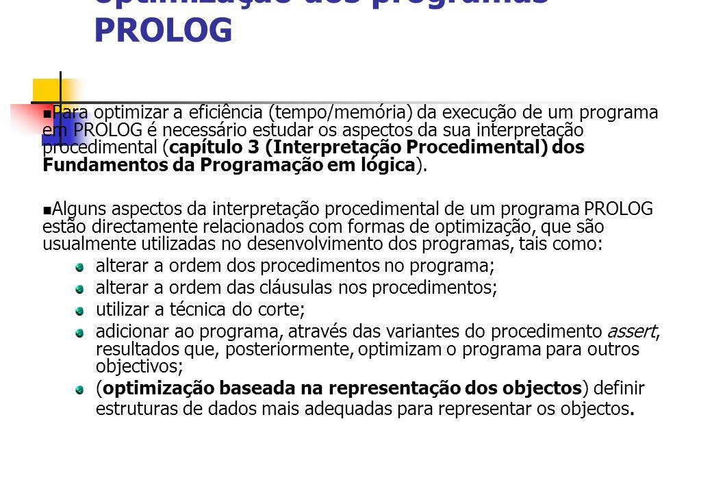 optimização dos programas PROLOG Para optimizar a eficiência (tempo/memória) da execução de um programa em PROLOG é necessário estudar os aspectos da sua interpretação procedimental (capítulo 3 (Interpretação Procedimental) dos Fundamentos da Programação em lógica).