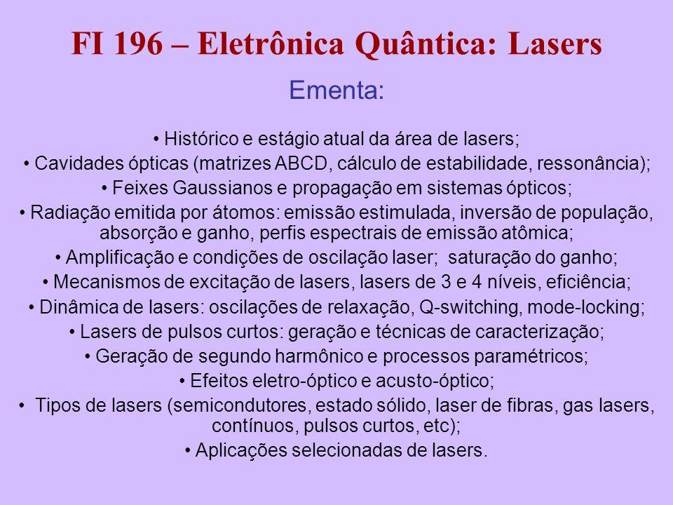 FI 196 – Eletrônica Quântica: Lasers Ementa: Histórico e estágio atual da área de lasers; Cavidades ópticas (matrizes ABCD, cálculo de estabilidade, r