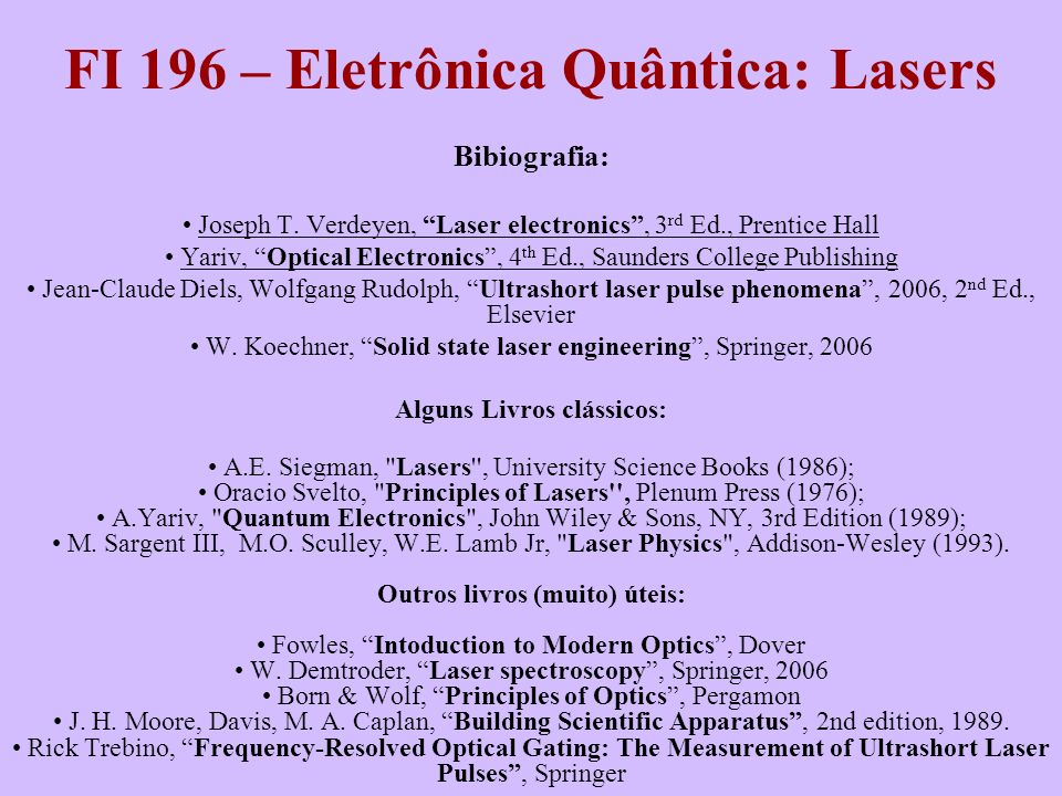 FI 196 – Eletrônica Quântica: Lasers Bibiografia: Joseph T. Verdeyen, Laser electronics, 3 rd Ed., Prentice Hall Yariv, Optical Electronics, 4 th Ed.,