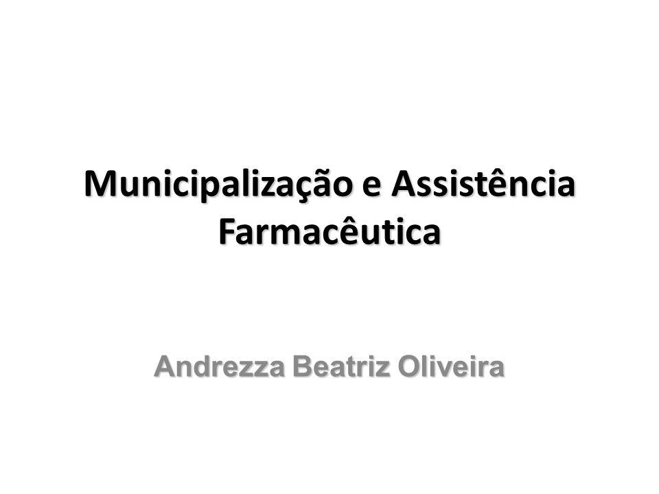 Municipalização e Assistência Farmacêutica Andrezza Beatriz Oliveira