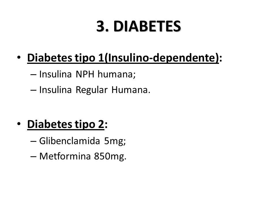 3.DIABETES Diabetes tipo 1(Insulino-dependente): – Insulina NPH humana; – Insulina Regular Humana.