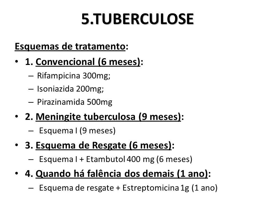 5.TUBERCULOSE Esquemas de tratamento: 1.